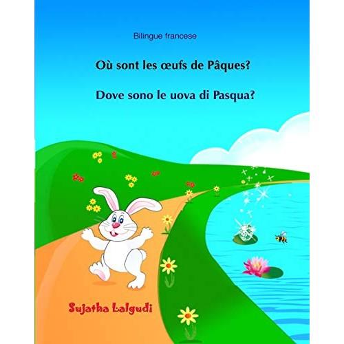 Bilingue francese: Dove sono le uova di Pasqua: Bilingue con testo francese a fronte - Bilingue avec le texte parallèle, Livre enfant italien, ... ...